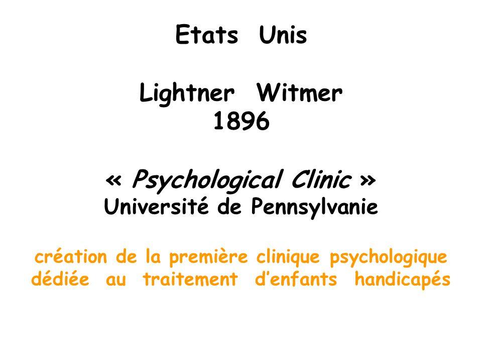Etats Unis Lightner Witmer 1896 « Psychological Clinic » Université de Pennsylvanie création de la première clinique psychologique dédiée au traitemen