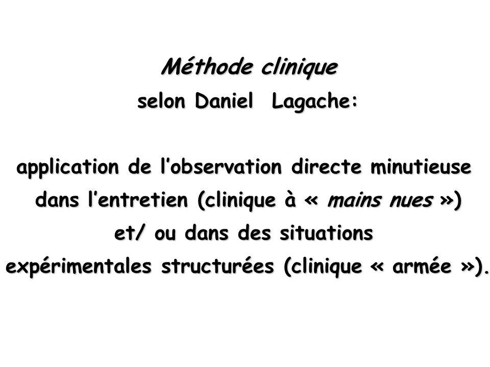 Méthode clinique selon Daniel Lagache: selon Daniel Lagache: application de lobservation directe minutieuse dans lentretien (clinique à « mains nues »