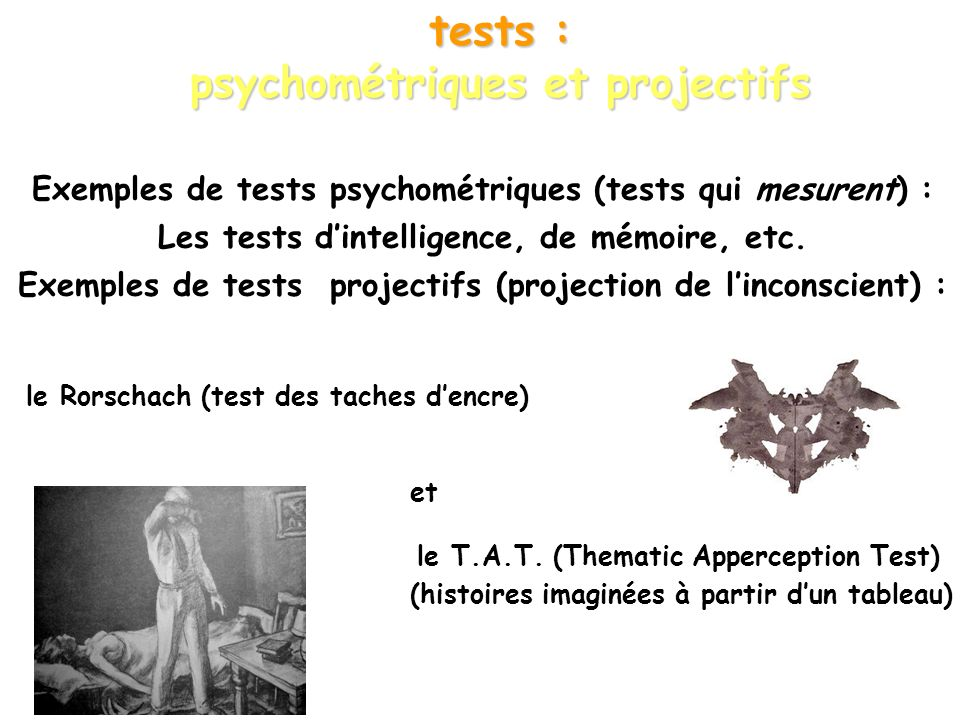 Exemples de tests psychométriques (tests qui mesurent) : Les tests dintelligence, de mémoire, etc. Exemples de tests projectifs (projection de lincons