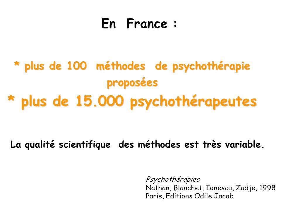 * plus de 100 méthodes de psychothérapie proposées * plus de 15.000 psychothérapeutes Psychothérapies Nathan, Blanchet, Ionescu, Zadje, 1998 Paris, Ed