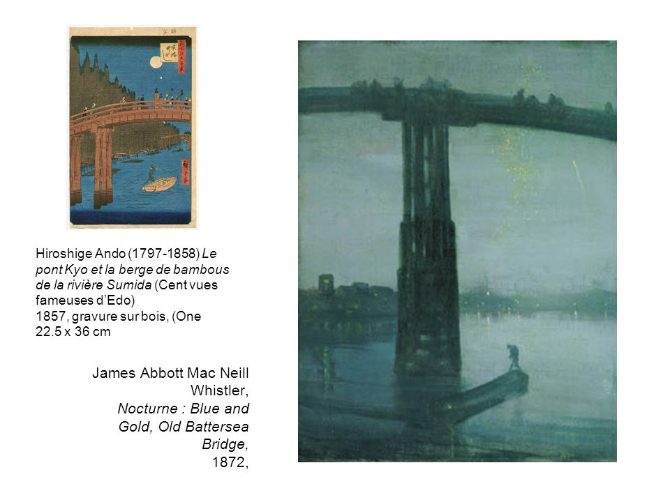 James Abbott Mac Neill Whistler, Nocturne : Blue and Gold, Old Battersea Bridge, 1872, Hiroshige Ando (1797-1858) Le pont Kyo et la berge de bambous d