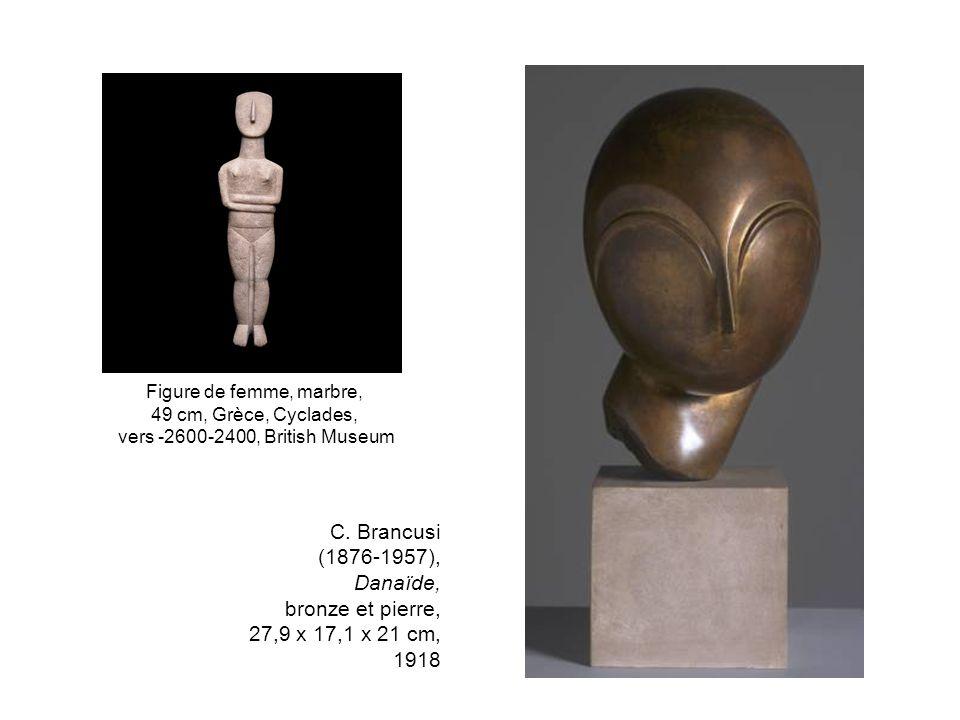 C. Brancusi (1876-1957), Danaïde, bronze et pierre, 27,9 x 17,1 x 21 cm, 1918 Figure de femme, marbre, 49 cm, Grèce, Cyclades, vers -2600-2400, Britis