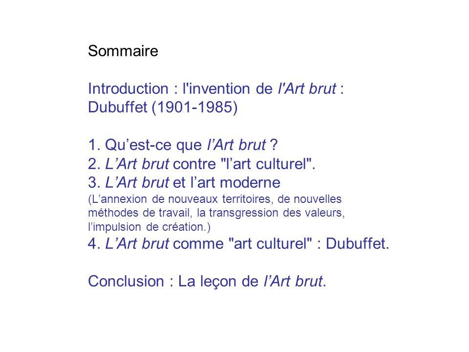 Introduction : l invention de l Art brut : Dubuffet (1901-1985) Dubuffet révèle au public lart brut en 1947.