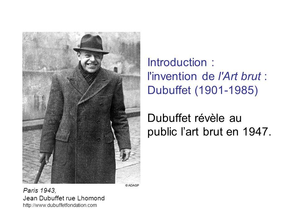 Foyer de l art brut, février 1948, http://www.dubuffetfondation.com Jean Dubuffet organise en novembre 1947 une exposition du Foyer de lart brut, au sous-sol de la galerie Drouin, Place Vendôme.