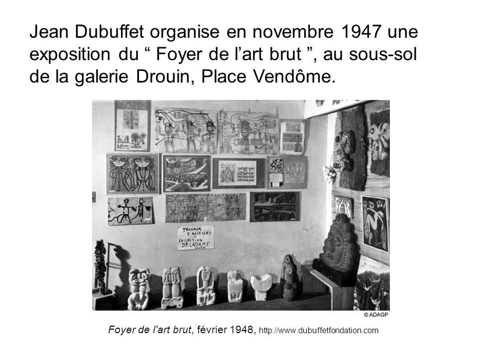 Foyer de l'art brut, février 1948, http://www.dubuffetfondation.com Jean Dubuffet organise en novembre 1947 une exposition du Foyer de lart brut, au s