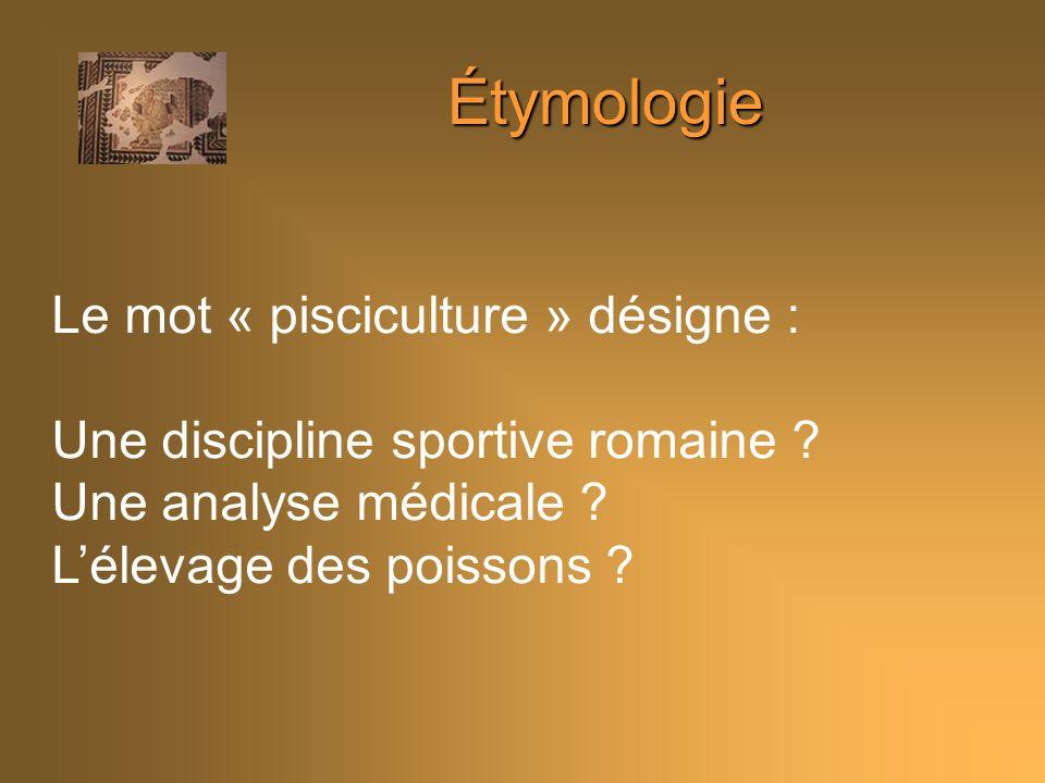 Étymologie Le mot « pisciculture » désigne : Une discipline sportive romaine .