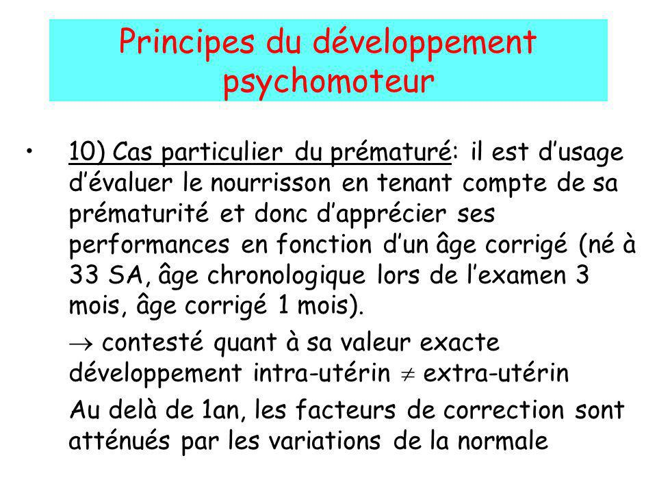 Principes du développement psychomoteur 10) Cas particulier du prématuré: il est dusage dévaluer le nourrisson en tenant compte de sa prématurité et d