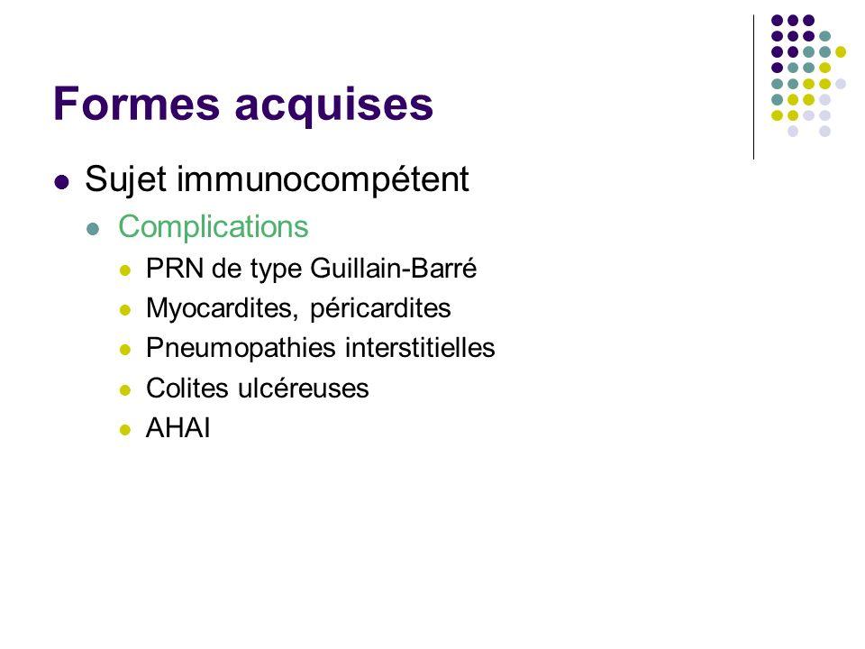 Formes acquises Sujet immunocompétent Complications PRN de type Guillain-Barré Myocardites, péricardites Pneumopathies interstitielles Colites ulcéreu