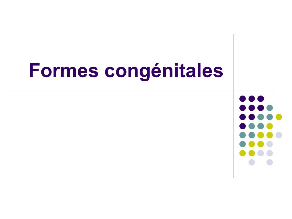 Formes congénitales