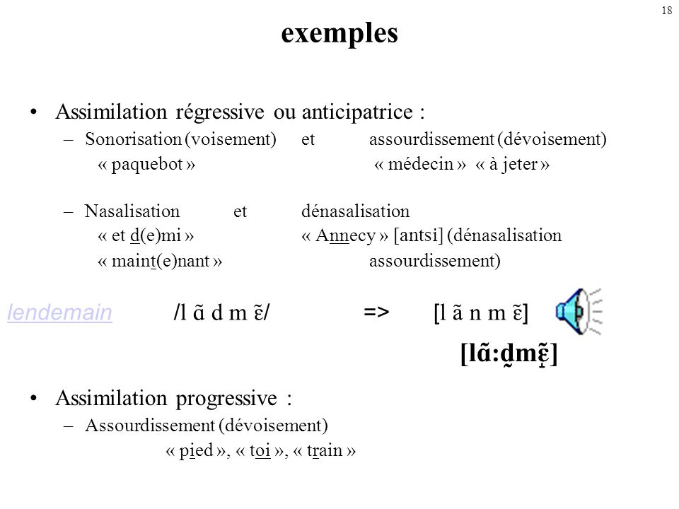 17 Description des phénomènes contextuels comme les assimilations Type: quel trait (quelle caractéristique articulatoire) est affectée: ex. voisement,