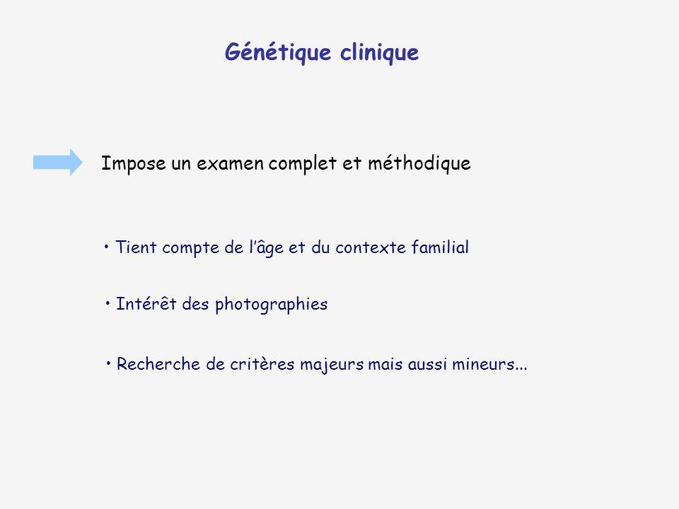 Génétique clinique Impose un examen complet et méthodique Tient compte de lâge et du contexte familial Intérêt des photographies Recherche de critères