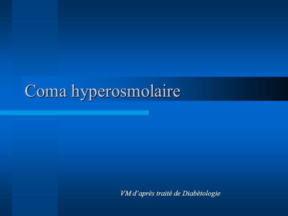 Généralités Définition: syndrome clinicobiologique associant –Hyperglycémie 6g/l –Osmolarité plasmatique 320-350 mOsm/kg selon auteurs –Absence dacidose (pH7,35; HCO 3 - >15 mEq/l) et de cétonémie notable (<5mmol/l) Gravité: liée –Terrain (âge) –Complications secondaires (infection, collapsus) –Complications iatrogènes (œdème cérébral) Mortalité importante: en régression (de 60 à 15% en 25 ans) Frontière floue avec: –Hyperglycémie sans déshydratation franche –Acidocétose: acidose modérée fréquente (hypercétonémie, hyperlactatémie, Ins.