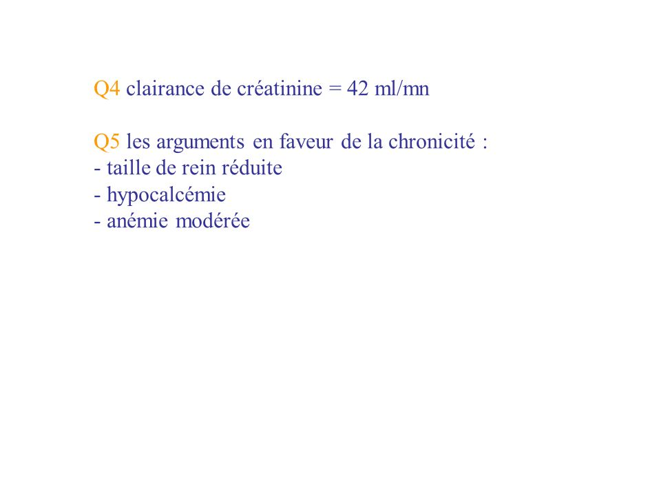 Q5 les arguments en faveur de la chronicité : - taille de rein réduite - hypocalcémie - anémie modérée