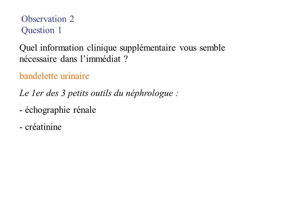 Observation 2 Question 1 Quel information clinique supplémentaire vous semble nécessaire dans limmédiat ? bandelette urinaire Le 1er des 3 petits outi