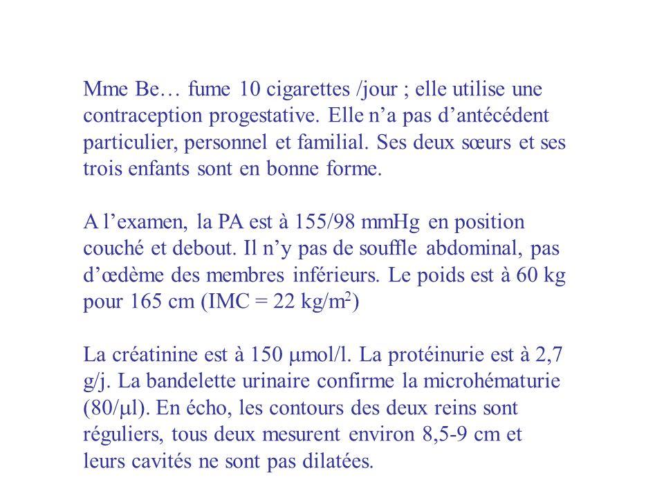 Mme Be… fume 10 cigarettes /jour ; elle utilise une contraception progestative. Elle na pas dantécédent particulier, personnel et familial. Ses deux s