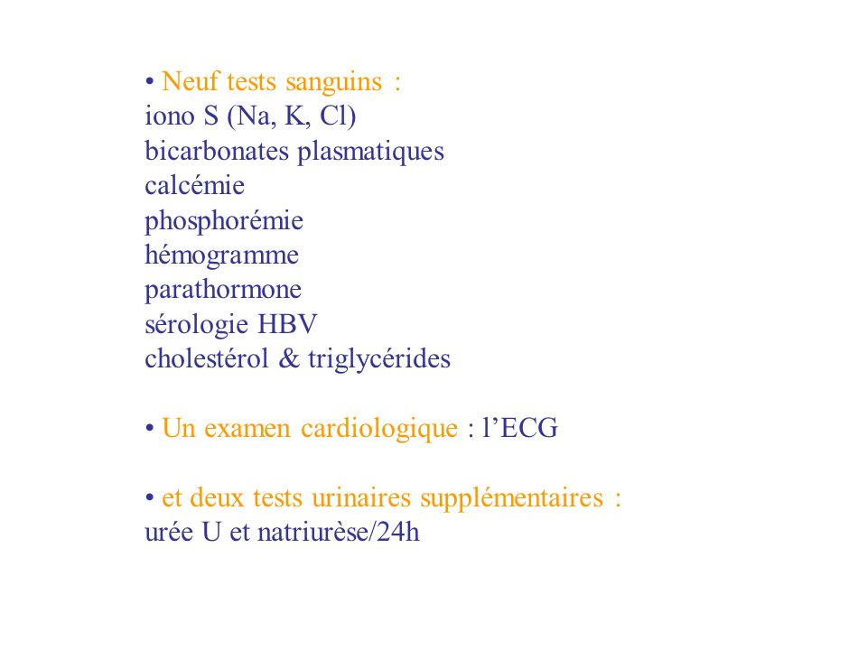 Les résultats sont les suivants Na = 138 mmol/l, K = 5,4 mmol/l, Cl = 99 mmol/l bicarbonates plasmatiques = 19 mmol/l Calcémie = 2,12 Phosphorémie = 1,60 mmol/l Hémogramme : Hb 11,5 g/dl, VGM 89, TCMH 32 Parathormone : 125 pg/ml (15-65) sérologie HBV : négative cholestérol & triglycérides : normaux Un examen cardiologique : lECG - Sokolov, 38 mm et deux tests urinaires supplémentaires : urée U : 320 mmol/j et natriurèse : 256 mmol/24h