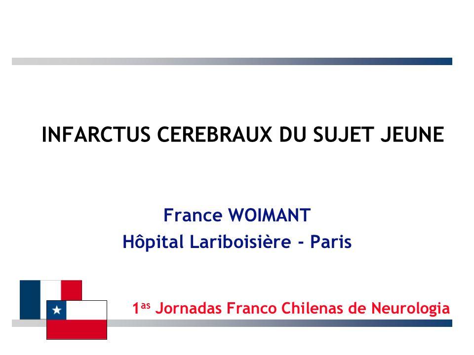 INFARCTUS CEREBRAUX DU SUJET JEUNE France WOIMANT Hôpital Lariboisière - Paris 1 as Jornadas Franco Chilenas de Neurologia