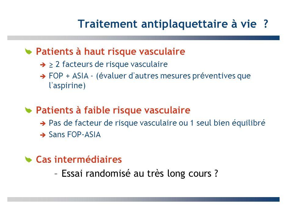 Traitement antiplaquettaire à vie ? Patients à haut risque vasculaire 2 facteurs de risque vasculaire FOP + ASIA - ( é valuer d autres mesures pr é ve