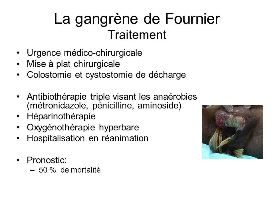 La gangrène de Fournier Traitement Urgence médico-chirurgicale Mise à plat chirurgicale Colostomie et cystostomie de décharge Antibiothérapie triple v