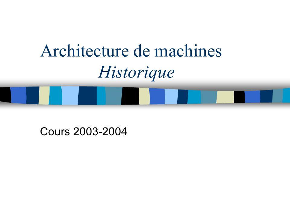 Architecture de machines Historique Cours 2003-2004