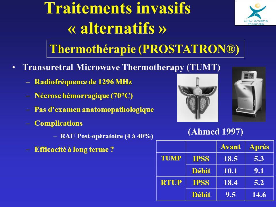 Traitements invasifs « alternatifs » Transuretral Microwave Thermotherapy (TUMT) –Radiofréquence de 1296 MHz –Nécrose hémorragique (70°C) –Pas dexamen anatomopathologique –Complications –RAU Post-opératoire (4 à 40%) –Efficacité à long terme .