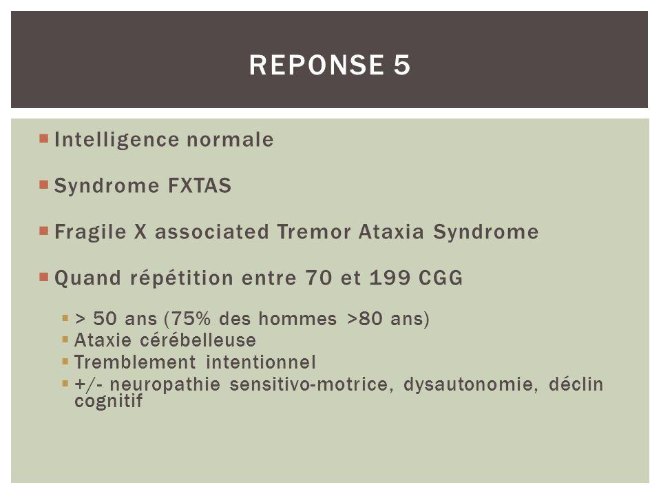 Intelligence normale Syndrome FXTAS Fragile X associated Tremor Ataxia Syndrome Quand répétition entre 70 et 199 CGG > 50 ans (75% des hommes >80 ans)
