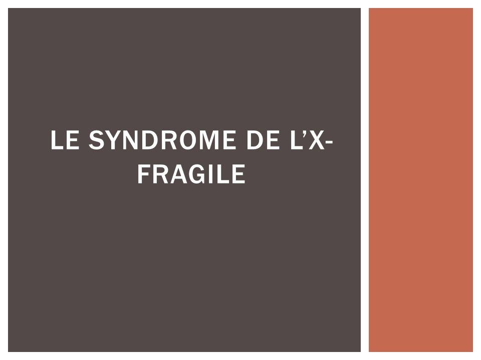 LE SYNDROME DE LX- FRAGILE