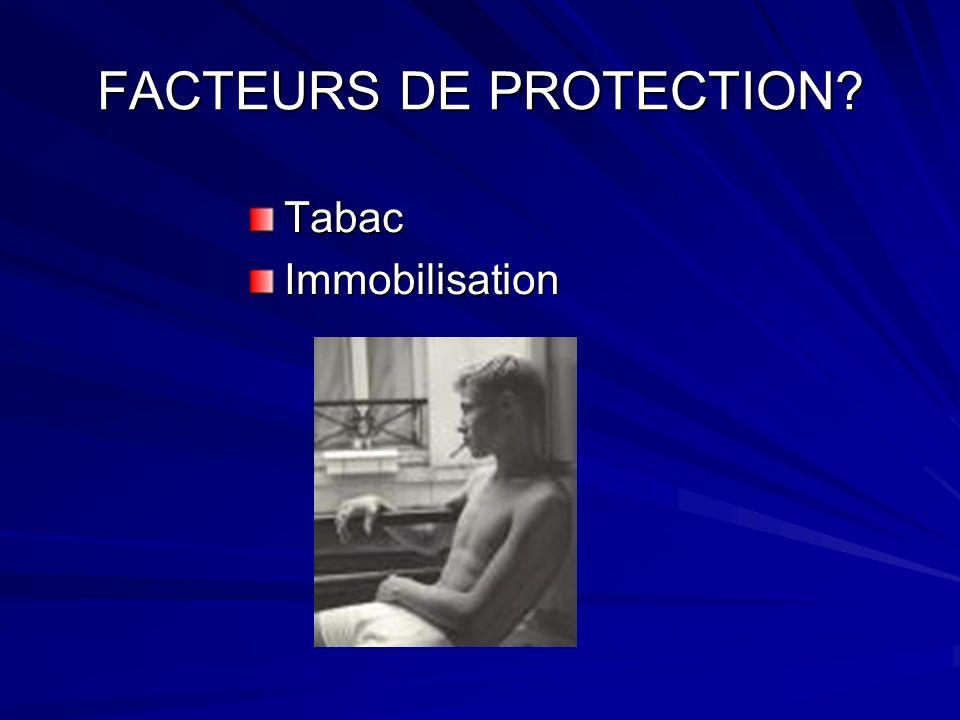 FACTEURS DE PROTECTION? TabacImmobilisation