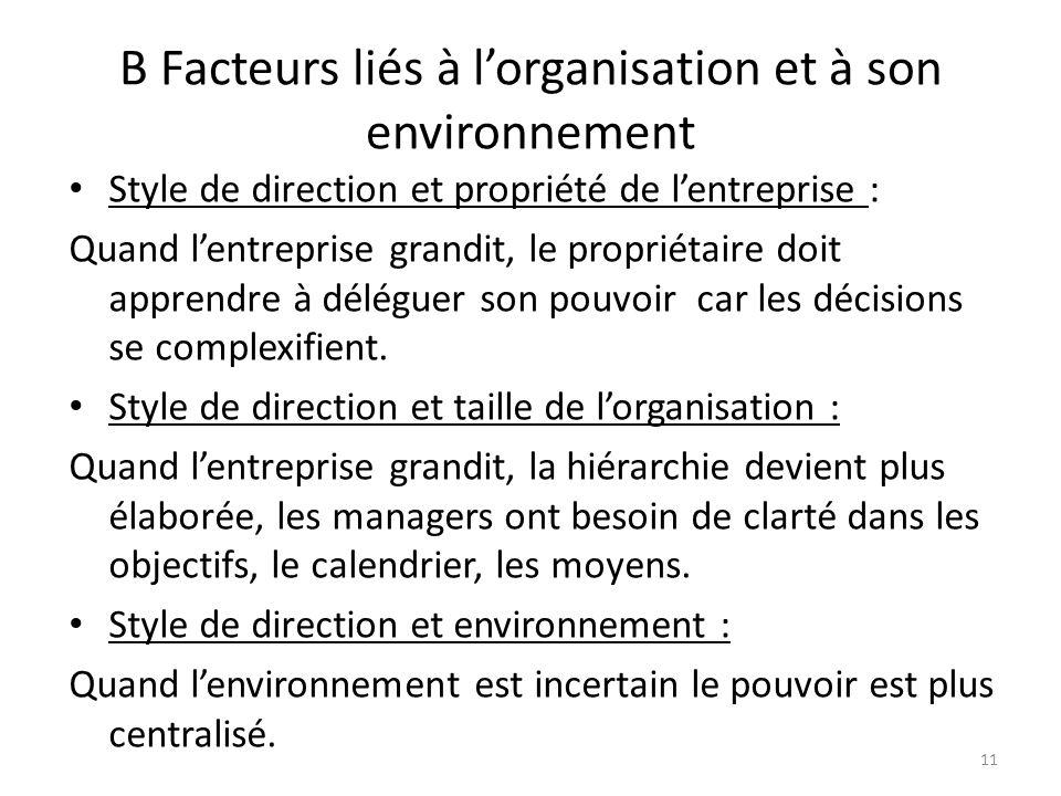 B Facteurs liés à lorganisation et à son environnement Style de direction et propriété de lentreprise : Quand lentreprise grandit, le propriétaire doi