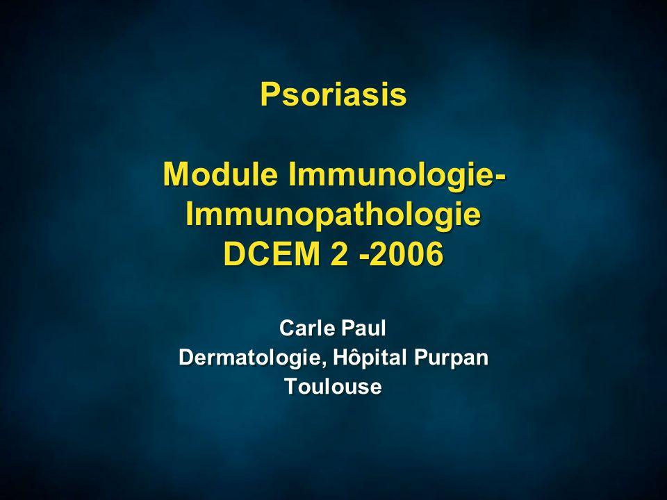 Psoriasis Module Immunologie- Immunopathologie DCEM 2 -2006 Carle Paul Dermatologie, Hôpital Purpan Toulouse Carle Paul Dermatologie, Hôpital Purpan Toulouse