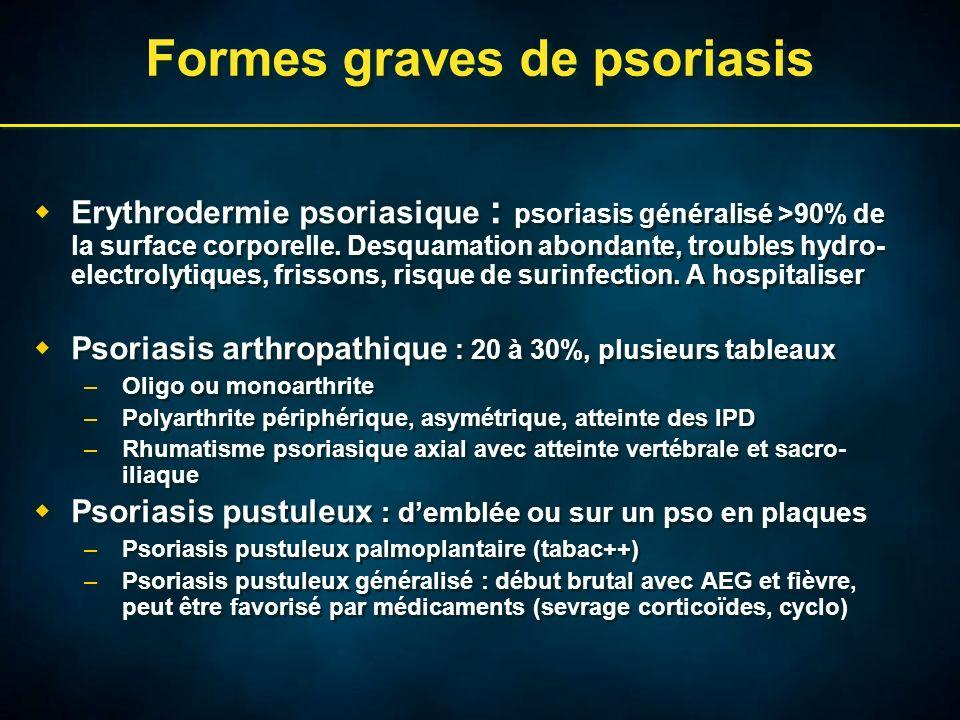 Formes graves de psoriasis Erythrodermie psoriasique : psoriasis généralisé >90% de la surface corporelle. Desquamation abondante, troubles hydro- ele