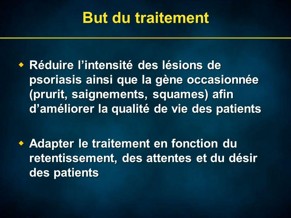 But du traitement Réduire lintensité des lésions de psoriasis ainsi que la gène occasionnée (prurit, saignements, squames) afin daméliorer la qualité