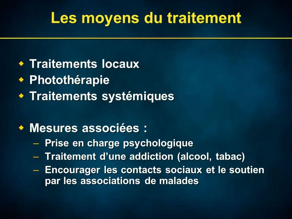 Les moyens du traitement Traitements locaux Photothérapie Traitements systémiques Mesures associées : –Prise en charge psychologique –Traitement dune