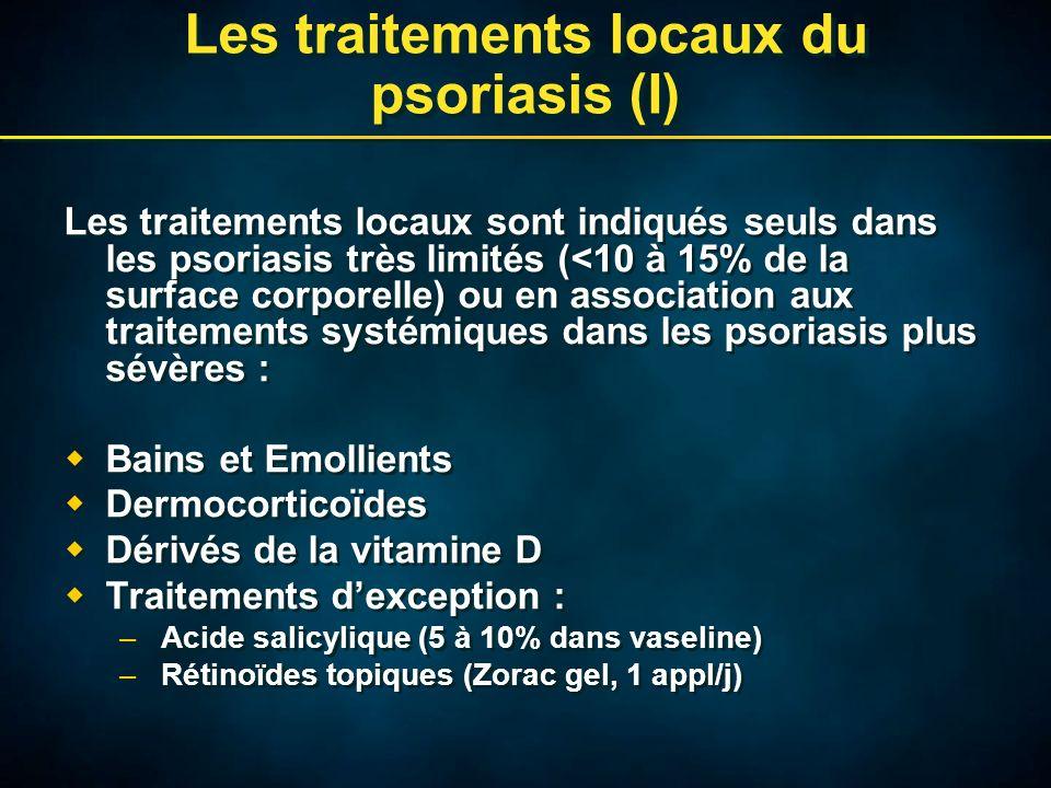 Les traitements locaux du psoriasis (I) Les traitements locaux sont indiqués seuls dans les psoriasis très limités (<10 à 15% de la surface corporelle) ou en association aux traitements systémiques dans les psoriasis plus sévères : Bains et Emollients Dermocorticoïdes Dérivés de la vitamine D Traitements dexception : –Acide salicylique (5 à 10% dans vaseline) –Rétinoïdes topiques (Zorac gel, 1 appl/j) Les traitements locaux sont indiqués seuls dans les psoriasis très limités (<10 à 15% de la surface corporelle) ou en association aux traitements systémiques dans les psoriasis plus sévères : Bains et Emollients Dermocorticoïdes Dérivés de la vitamine D Traitements dexception : –Acide salicylique (5 à 10% dans vaseline) –Rétinoïdes topiques (Zorac gel, 1 appl/j)