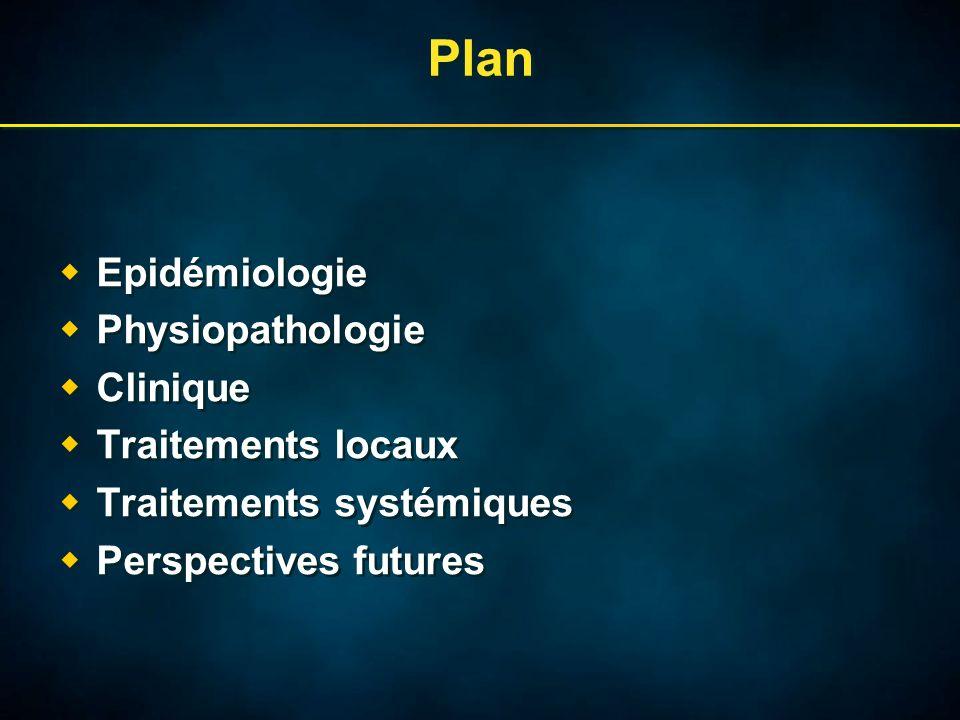 Plan Epidémiologie Physiopathologie Clinique Traitements locaux Traitements systémiques Perspectives futures Epidémiologie Physiopathologie Clinique Traitements locaux Traitements systémiques Perspectives futures