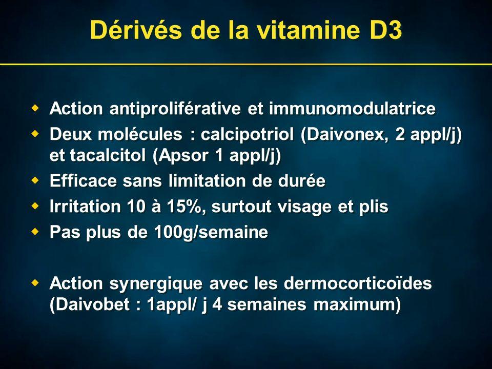 Dérivés de la vitamine D3 Action antiproliférative et immunomodulatrice Deux molécules : calcipotriol (Daivonex, 2 appl/j) et tacalcitol (Apsor 1 appl/j) Efficace sans limitation de durée Irritation 10 à 15%, surtout visage et plis Pas plus de 100g/semaine Action synergique avec les dermocorticoïdes (Daivobet : 1appl/ j 4 semaines maximum) Action antiproliférative et immunomodulatrice Deux molécules : calcipotriol (Daivonex, 2 appl/j) et tacalcitol (Apsor 1 appl/j) Efficace sans limitation de durée Irritation 10 à 15%, surtout visage et plis Pas plus de 100g/semaine Action synergique avec les dermocorticoïdes (Daivobet : 1appl/ j 4 semaines maximum)