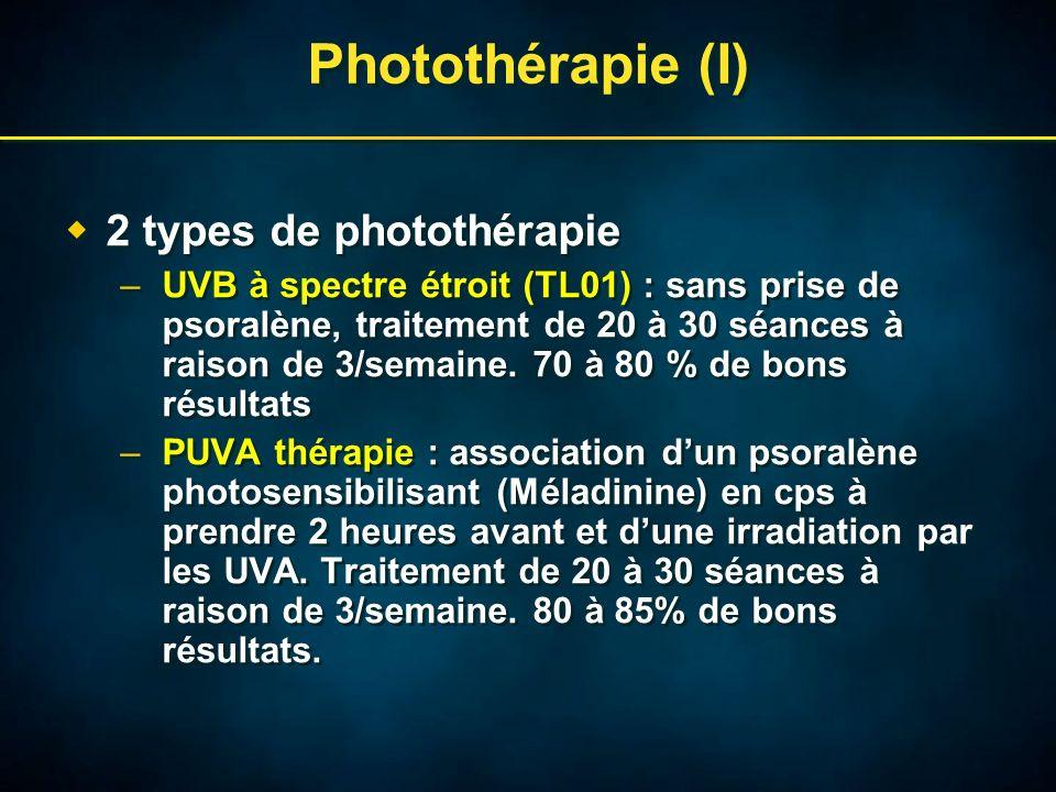 Photothérapie (I) 2 types de photothérapie –UVB à spectre étroit (TL01) : sans prise de psoralène, traitement de 20 à 30 séances à raison de 3/semaine.