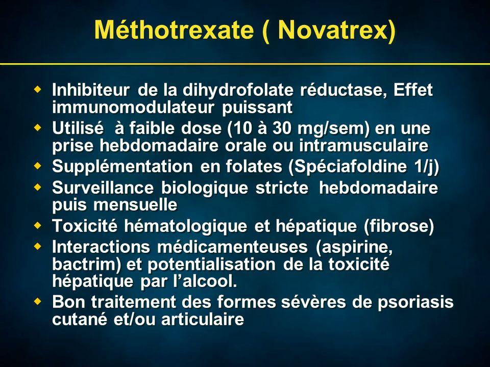 Méthotrexate ( Novatrex) Inhibiteur de la dihydrofolate réductase, Effet immunomodulateur puissant Utilisé à faible dose (10 à 30 mg/sem) en une prise hebdomadaire orale ou intramusculaire Supplémentation en folates (Spéciafoldine 1/j) Surveillance biologique stricte hebdomadaire puis mensuelle Toxicité hématologique et hépatique (fibrose) Interactions médicamenteuses (aspirine, bactrim) et potentialisation de la toxicité hépatique par lalcool.