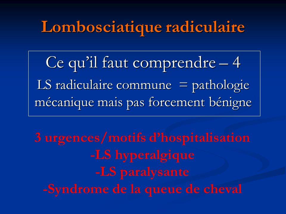 Lombosciatique radiculaire Ce quil faut comprendre – 4 LS radiculaire commune = pathologie mécanique mais pas forcement bénigne 3 urgences/motifs dhos