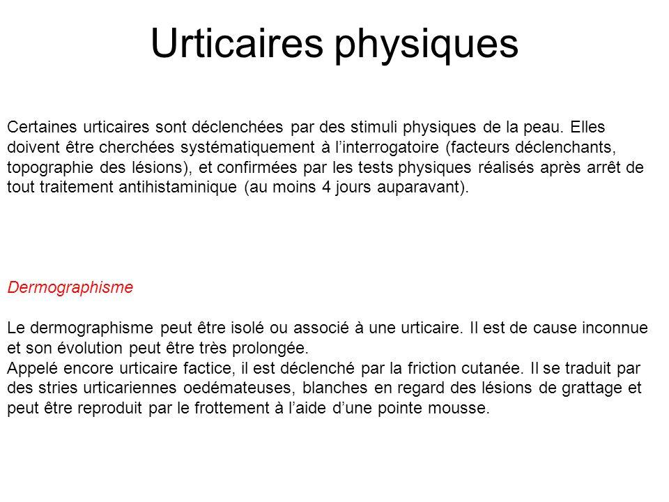 Urticaires physiques Certaines urticaires sont déclenchées par des stimuli physiques de la peau. Elles doivent être cherchées systématiquement à linte