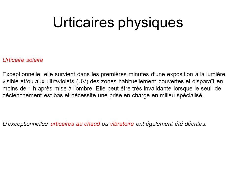 Urticaires physiques Urticaire solaire Exceptionnelle, elle survient dans les premières minutes dune exposition à la lumière visible et/ou aux ultravi