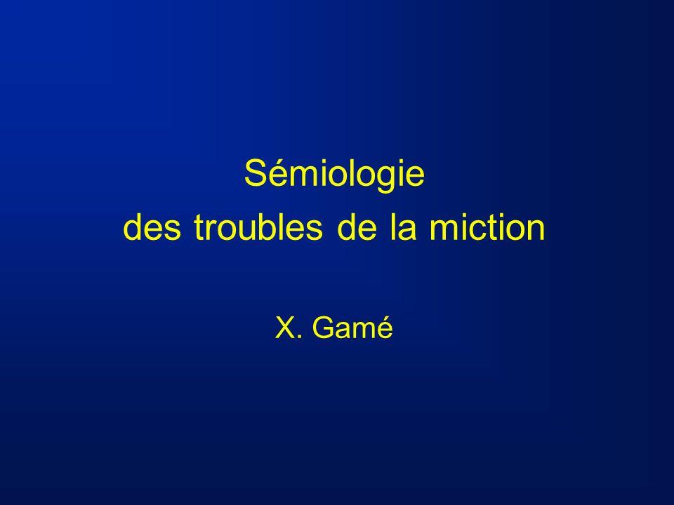 Sémiologie des troubles de la miction X. Gamé