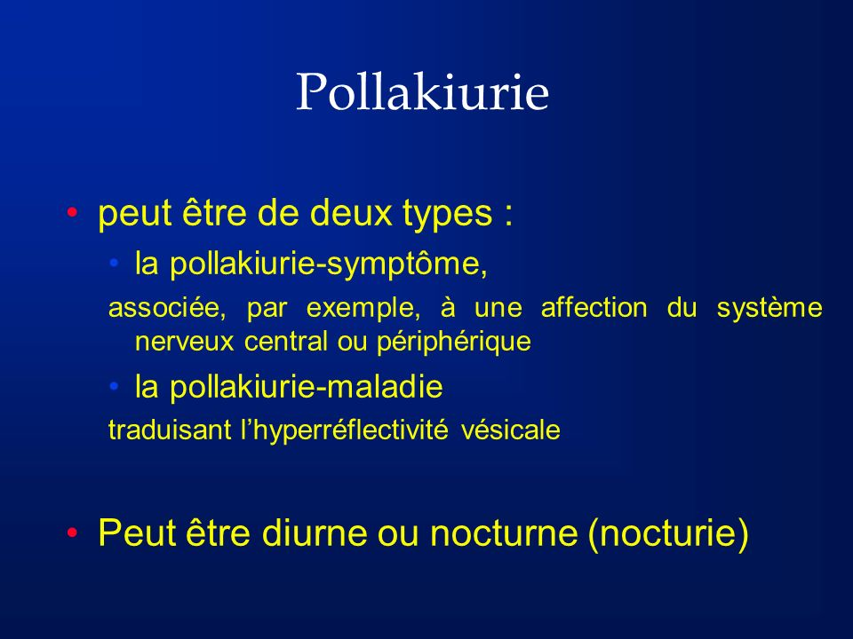 Pollakiurie peut être de deux types : la pollakiurie-symptôme, associée, par exemple, à une affection du système nerveux central ou périphérique la po