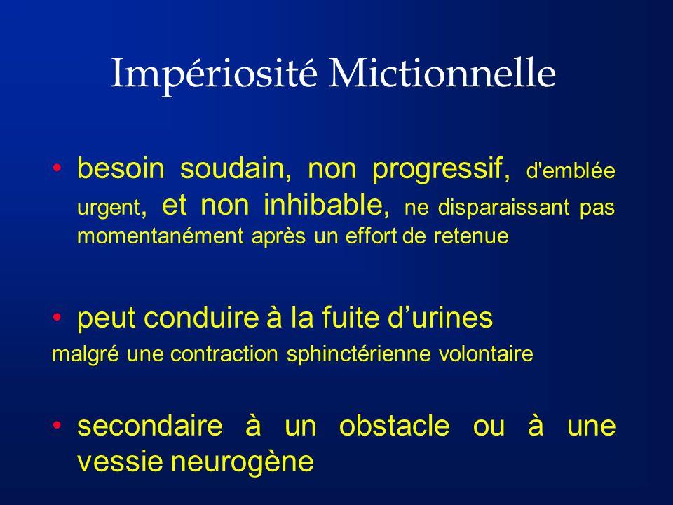 Impériosité Mictionnelle besoin soudain, non progressif, d'emblée urgent, et non inhibable, ne disparaissant pas momentanément après un effort de rete