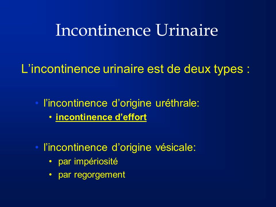 Incontinence Urinaire Incontinence par regorgement: Fuite par débordement (écoulement) dune vessie en rétention chronique Incontinence post-mictionnelle: Emission après la miction de quelques millilitres d urine en jet ou gouttes à gouttes