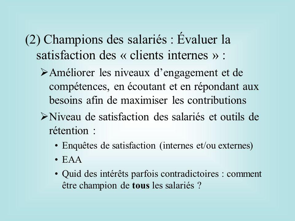 (2) Champions des salariés : Évaluer la satisfaction des « clients internes » : Améliorer les niveaux dengagement et de compétences, en écoutant et en