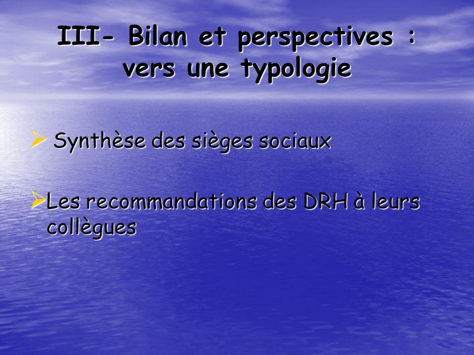 III- Bilan et perspectives : vers une typologie Synthèse des sièges sociaux Synthèse des sièges sociaux Les recommandations des DRH à leurs collègues
