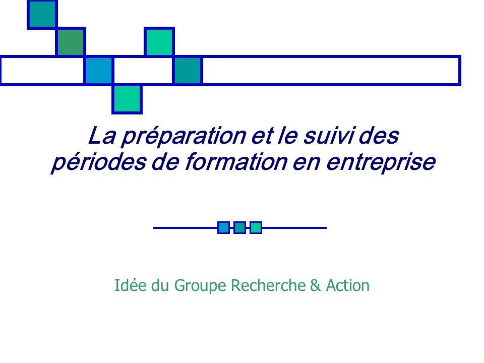 La préparation et le suivi des périodes de formation en entreprise Idée du Groupe Recherche & Action