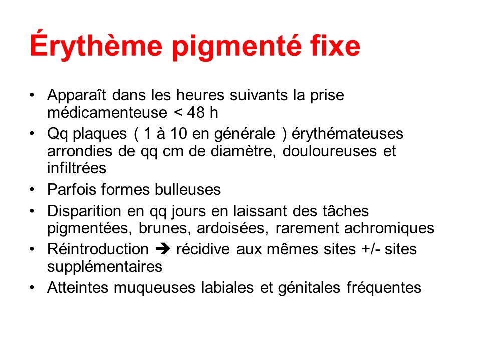 Érythème pigmenté fixe Apparaît dans les heures suivants la prise médicamenteuse < 48 h Qq plaques ( 1 à 10 en générale ) érythémateuses arrondies de