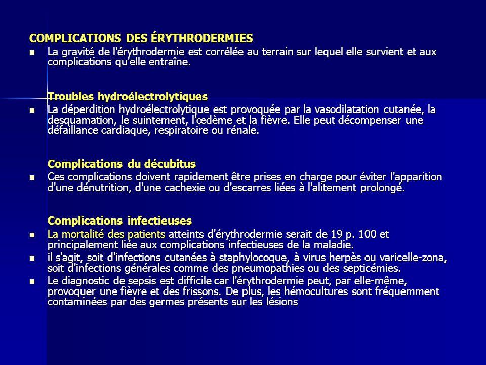 COMPLICATIONS DES ÉRYTHRODERMIES La gravité de l'érythrodermie est corrélée au terrain sur lequel elle survient et aux complications qu'elle entraîne.